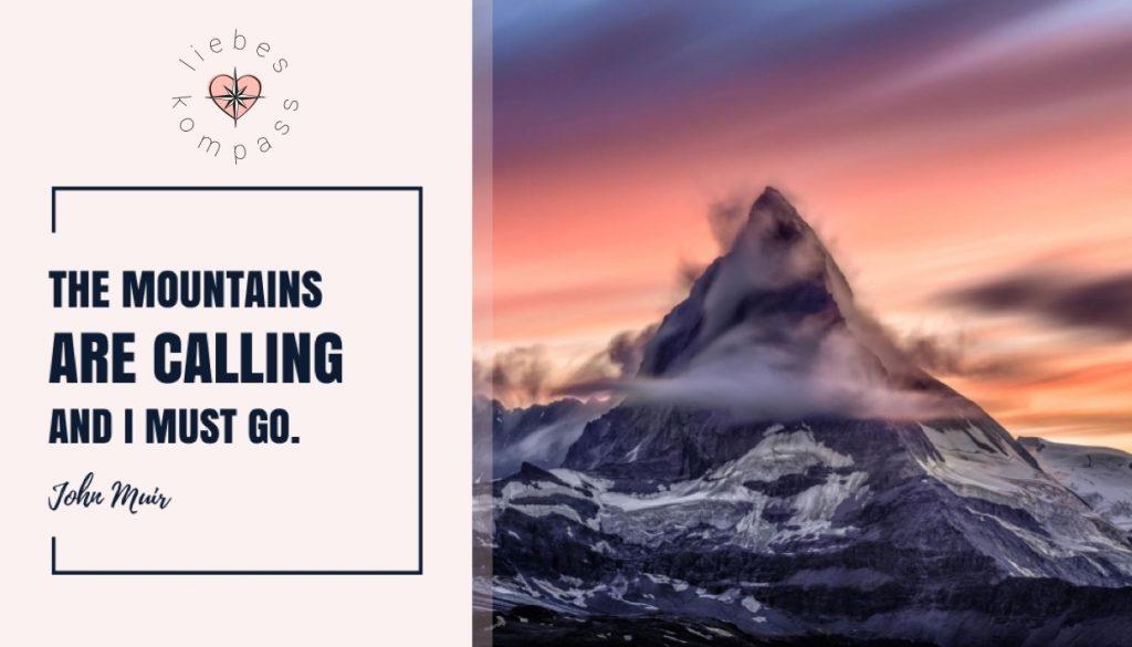 The Mountains are calling and I musst go. (John Muir) Beziehungskrise überwinden Krisenbewältigung Persönliches Wachstum