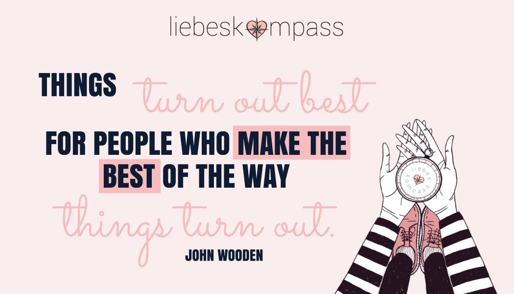 Zitat John Wooden Trennung überwinden er hat Schluss gemacht