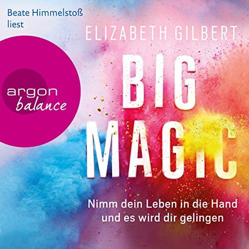 Big Magic Nimm dein Leben in die Hand und es wird dir gelingen Die besten Hörbücher Tipps