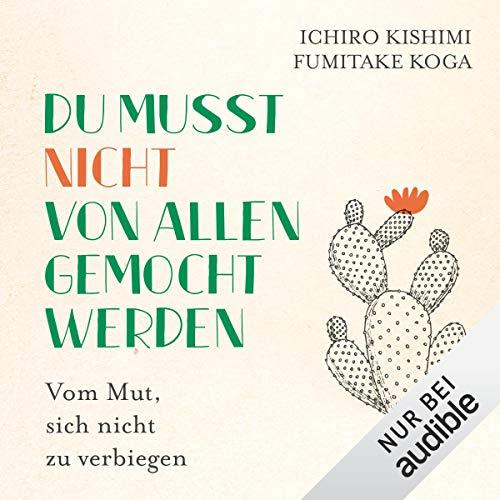 Du musst nicht von allen gemocht werden Ichiro Kishimi