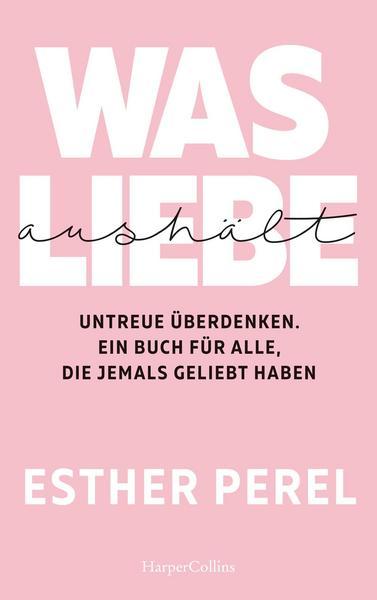 Beziehungsratgeber Bestseller Esther Perel Untreue überdenken Was Liebe aushält