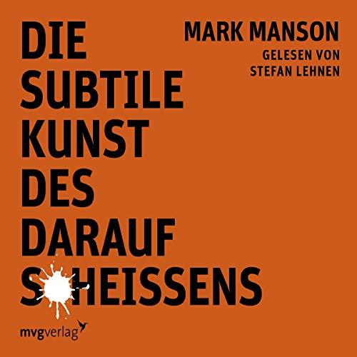 Mark Manson Die subtile Kunst des darauf Scheißens