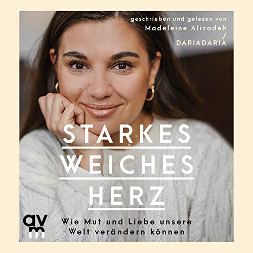 Starkes weiches Herz Madeleine Alizadeh die besten Hörbücher für Frauen