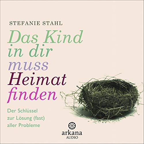 Stefanie Stahl das Kind in dir muss Heimat finden Die besten Hörbücher