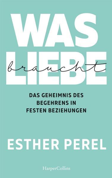 Was Liebe braucht Esther Perel Beziehungsratgeber